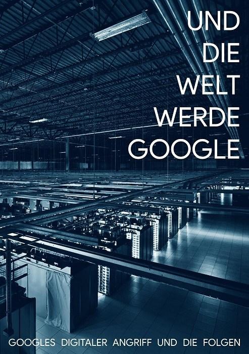 Und-die-Welt-werde-Google-Cover-Broschüre-von-Anonym-aus-Anarchistische-Bibliothek-002.jpg